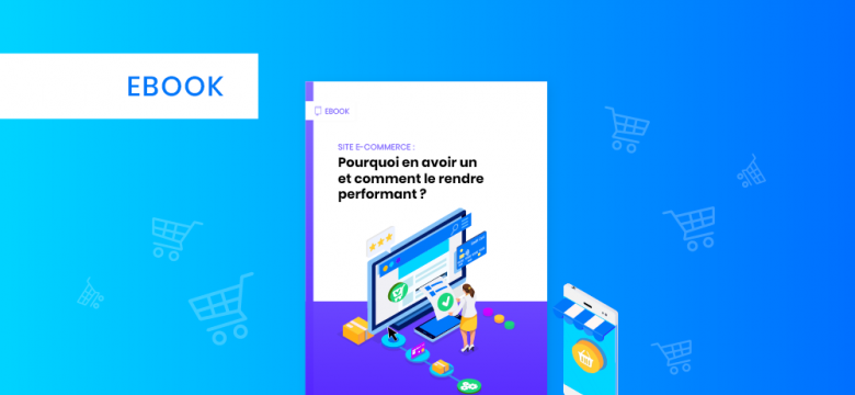 Image [Ebook] Site e-commerce : comment en booster les performances ?